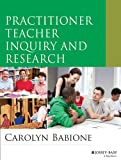 Practitioner Teacher Inquiry and Research, Babione, Carolyn, 1118588738