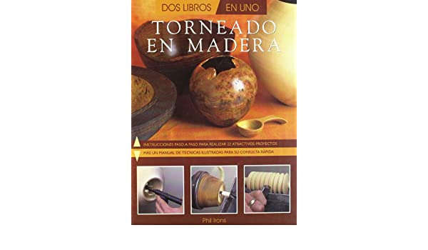 Torneado En Madera (Spanish Edition): Phil Irons: 9788495376350: Amazon.com: Books