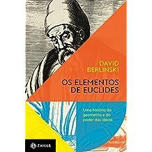 Os elementos de Euclides: Uma história da geometria e do poder das ideias