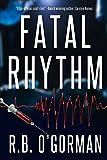 Fatal Rhythm: A Medical Thriller and Christian Mystery (Texas Medical Center Mystery) (Volume 1)