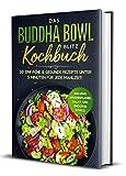 Das Buddha Bowl Blitz Kochbuch: 50 einfache