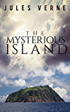 The Mysterious Island - Complete and Unabridged (Illustrated)