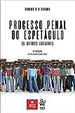 PROCESSO PENAL DO ESPETACULO - 2ª ED