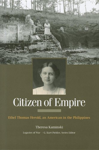 Citizen of Empire: Ethel Thomas Herold, an American in the Philippines (Legacies of War)