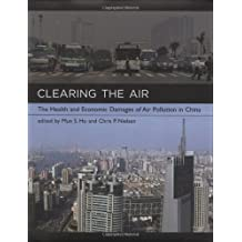 Clearing the Air: The Health and Economic Damages of Air Pollution in China (The MIT Press)