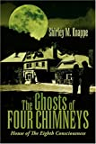 The Ghosts of Four Chimneys, Shirley M. Knappe, 1425720722