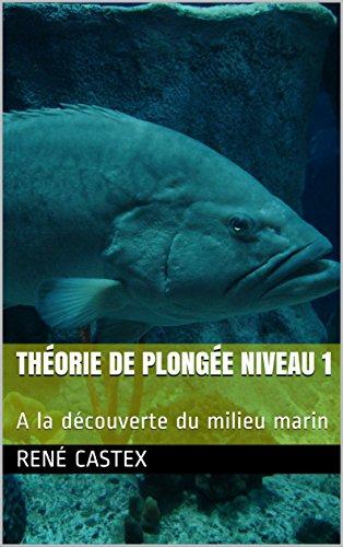 THÉORIE DE PLONGÉE NIVEAU 1: A la découverte du milieu marin (French Edition)