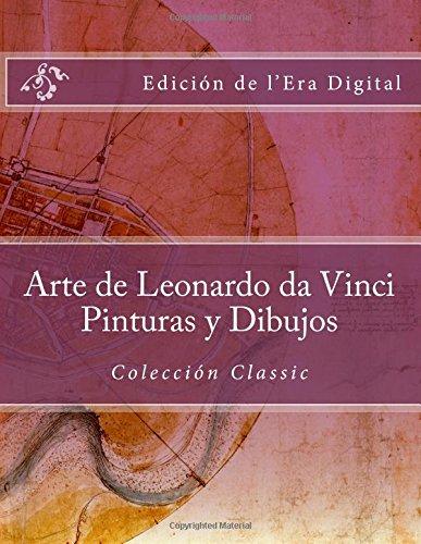 Arte de Leonardo da Vinci Pinturas y Dibujos Coleccion Classic: Edicion de l'Era Digital (Spanish Edition)