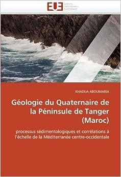 Géologie du Quaternaire de la Péninsule de Tanger (Maroc): processus sédimentologiques et corrélations à l'échelle de la Méditerranée centre-occidentale (Omn.Univ.Europ.)