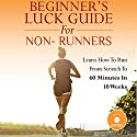 Beginner's Luck Guide for Non-Runners Audiobook by George Anderson Narrated by George Anderson