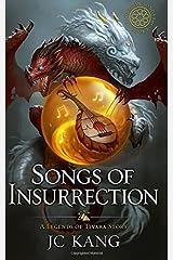 Songs of Insurrection: Legends of Tivara (The Dragon Songs Saga) (Volume 1) Paperback