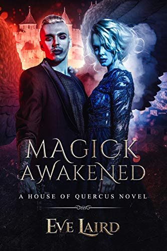 Magick Awakened: A Paranormal & Urban Fantasy Romance (House of Quercus Book 3)