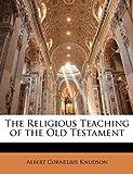 The Religious Teaching of the Old Testament, Albert Cornelius Knudson, 1142912264