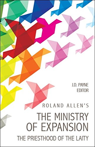 Roland Allen's the Ministry of Expansion: The Priesthood of the ()