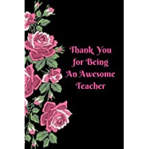 "Thank You For Being An Awesome Teacher: Pink Floral Unique Teacher's Appreciation Gift, Journal Lined Notebook, Exercise Book, Jotter Planner, ... 6""x9"" Paperback (Teachers Gift) (Volume 25)"