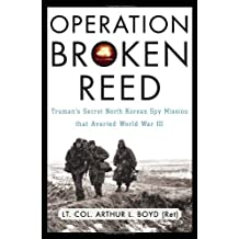 Operation Broken Reed: Truman's Secret North Korean Spy Mission That Averted World War III by Arthur L. Boyd (2007-11-16)