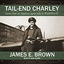 Tail-End Charley: Stories from an American Fighter Pilot in World War II Audiobook by James E. Brown Narrated by Bob Souer
