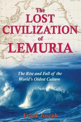 The Lost Civilization of Lemuria: The Rise and Fall of the World's Oldest Culture