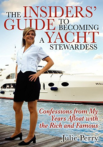 The Insiders' Guide to Becoming a Yacht Stewardess: Confessions from My Years Afloat with the Rich and Famous