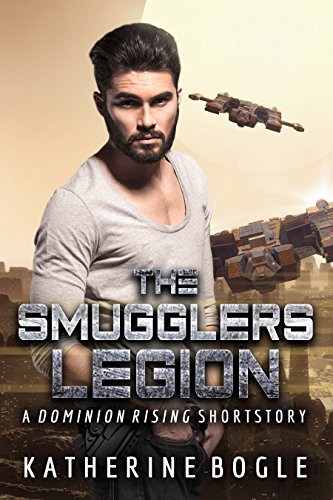 The Smugglers Legion: A Dominion Rising Short Story by [Bogle, Katherine]