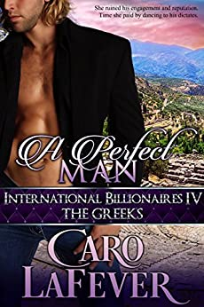 A Perfect Man: International Billionaires IV: The Greeks by [LaFever, Caro]