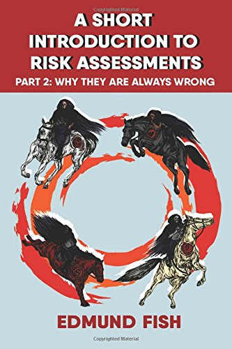 A Short Introduction to Risk Assessments: Part 2 - Why They Are Always Wrong (Volume 2) cover