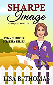 Sharpe Image: A Novella Prequel (Cozy Suburbs Mystery Series Book 7)