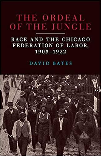 cover image The Ordeal of the Jungle: Race and the Chicago Federation of Labor, 1903–1922
