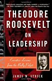 Theodore Roosevelt on Leadership, James M. Strock, 0761515399