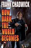 How Dark the World Becomes, Frank Chadwick, 1451638701