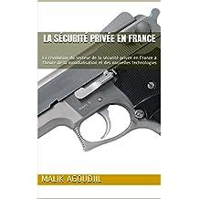 La Sécurité Privée en France  : La révolution du secteur de la sécurité privée en France à l'heure de la mondialisation et des nouvelles technologies (French Edition)