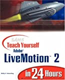 Adobe LiveMotion 2 in 24 Hours, Molly E. Holzschlag, 0672323125