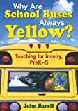 img - for Why Are School Buses Always Yellow?: Teaching for Inquiry, PreK-5 book / textbook / text book