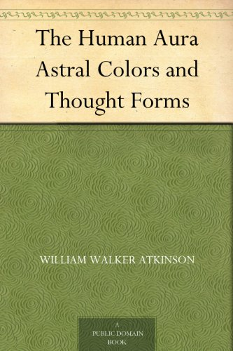 The Human Aura Astral Colors and Thought Forms (English Edition)