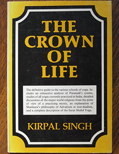 The Crown of Life: A Study of Yoga Kirpal Singh