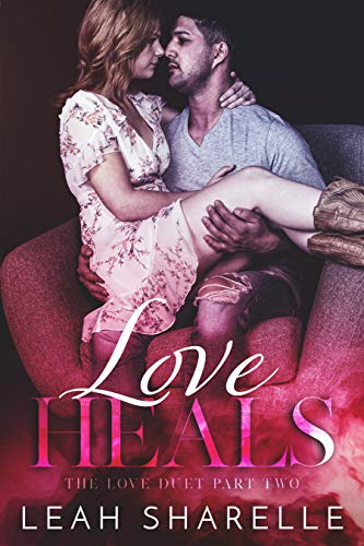 Love Heals (The Love Duet Book 2) by [Sharelle, Leah]