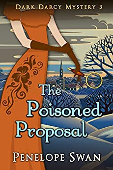 The Poisoned Proposal ~ A Pride and Prejudice Variation: (A romantic Regency mystery for Jane Austen fans) (Dark Darcy Mysteries Book 3) by [Swan, Penelope]