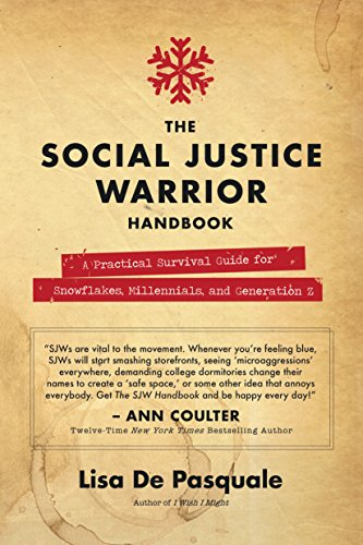 (The Social Justice Warrior Handbook: A Practical Survival Guide for Snowflakes, Millennials, and Generation Z)