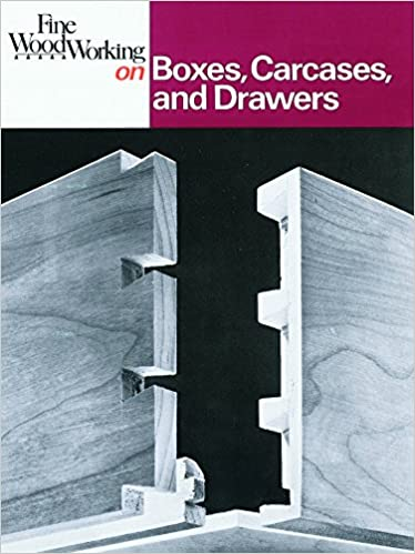 Fine Woodworking On Boxes Carcases And Drawers Editors Of Fine