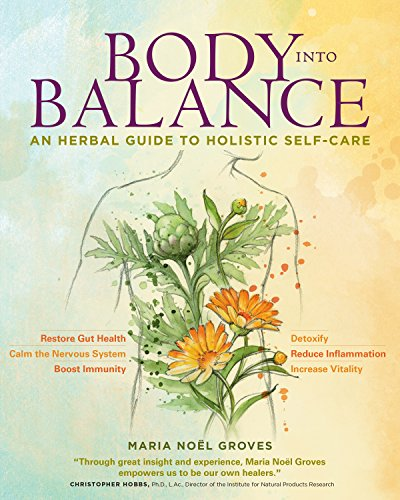 Body into Balance: An Herbal Guide to Holistic Self-Care by [Groves, Maria Noel]