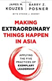 Making Extraordinary Things Happen in Asia: Applying The Five Practices of Exemplary Leadership, James M. Kouzes, Barry Z. Posner, 1118518519