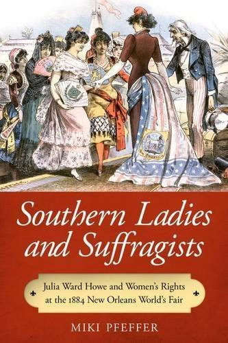 Southern Ladies and Suffragists: Julia Ward Howe and Women's Rights at the 1884 New Orleans World's Fair by Miki Pfeffer (2014-11-05)