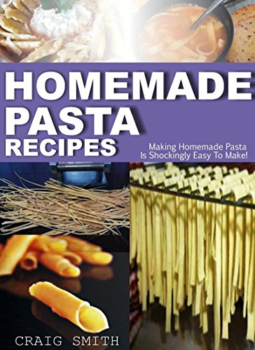 Homemade Pasta Recipes Making Is Shockingly Easy To Make By Smith