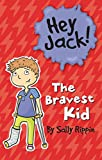 img - for The Bravest Kid (Hey Jack!) book / textbook / text book