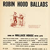 Robin Hood Ballads by Wallace House