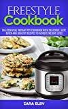 Freestyle Cookbook: The Essential Freestyle Instant Pot Cookbook with Delicious, Easy, Quick and Healthy Recipes to Achieve Weight Loss!