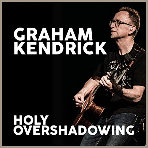 Graham Kendrick - Holy Overshadowing (2018)