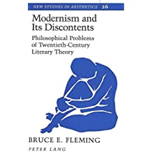 Modernism and Its Discontents: Philosophical Problems of Twentieth-Century Literary Theory (New Studies in Aesthetics)