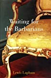 Waiting for the Barbarians, Lewis H. Lapham, 1859848826