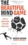 The Beautiful Mind Game - Football Thinking to Score More Work/Life Goals, Renato Fantoni, 1781330662